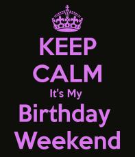 keep-calm-it-s-my-birthday-weekend-8