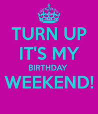 turn-up-it-s-my-birthday-weekend